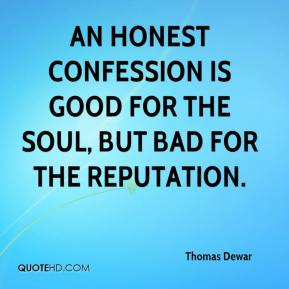 thomas-dewar-quote-an-honest-confession-is-good-for-the-soul-but-bad-f