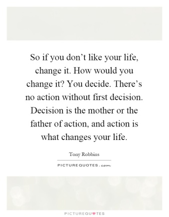 so-if-you-dont-like-your-life-change-it-how-would-you-change-it-you-decide-theres-no-action-without-quote-1